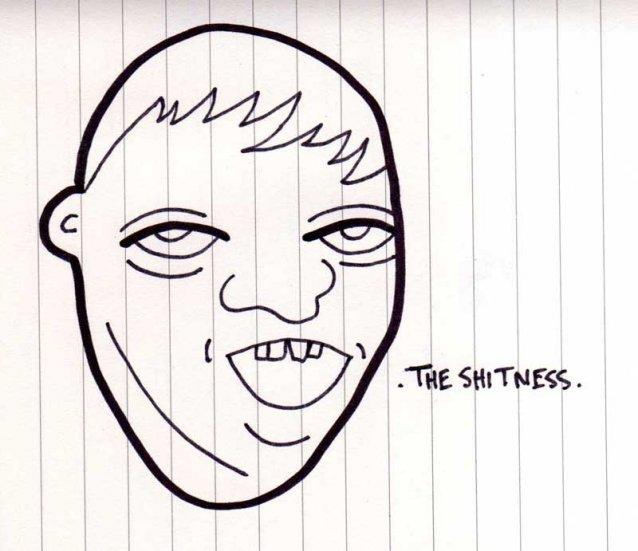 The Shitness.
